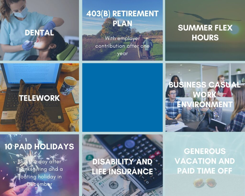 Summary of FRAC's benefits, including Dental, 403B Retirement Plan, Summer Flex Hours, Telework, Business Casual Work Environment, 10 Paid Holidays, Disability and Life Insurance, Generation Vacation and Paid Time Off
